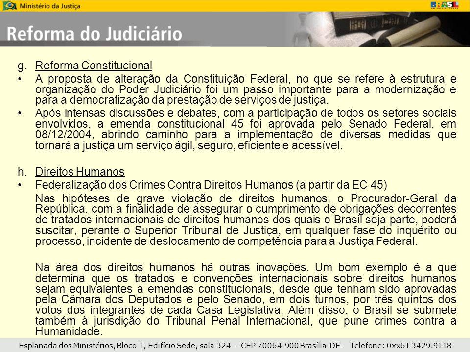 Esplanada dos Ministérios, Bloco T, Edifício Sede, sala 324 - CEP 70064-900 Brasília-DF - Telefone: 0xx61 3429.9118 g.Reforma Constitucional A propost
