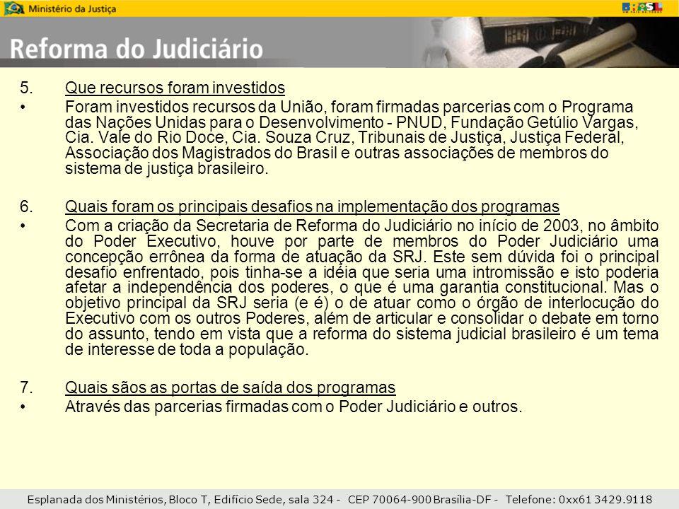 Esplanada dos Ministérios, Bloco T, Edifício Sede, sala 324 - CEP 70064-900 Brasília-DF - Telefone: 0xx61 3429.9118 5.Que recursos foram investidos Fo