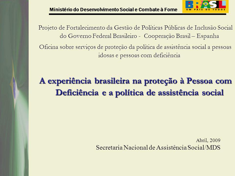 Ministério do Desenvolvimento Social e Combate à Fome Investimento no BPC em 2009 17 bilhões e 634 milhões de reais Para atender a quase 3,2 milhões de pessoas até dezembro de 2009