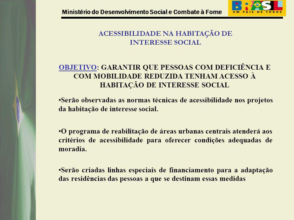 Ministério do Desenvolvimento Social e Combate à Fome ACESSIBILIDADE NA HABITAÇÃO DE INTERESSE SOCIAL OBJETIVO: GARANTIR QUE PESSOAS COM DEFICIÊNCIA E
