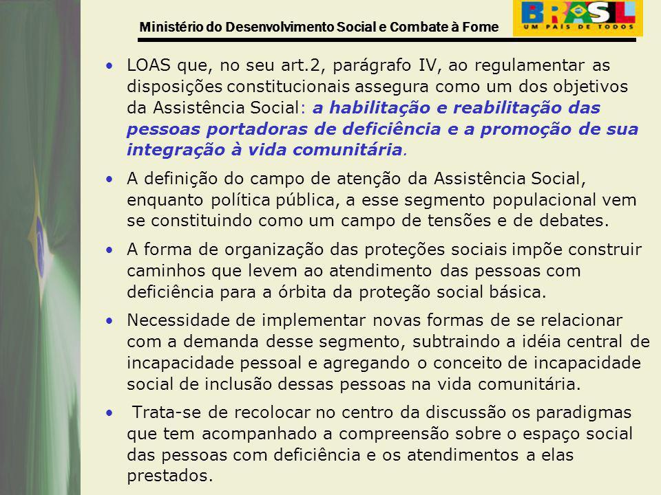 Ministério do Desenvolvimento Social e Combate à Fome LOAS que, no seu art.2, parágrafo IV, ao regulamentar as disposições constitucionais assegura co