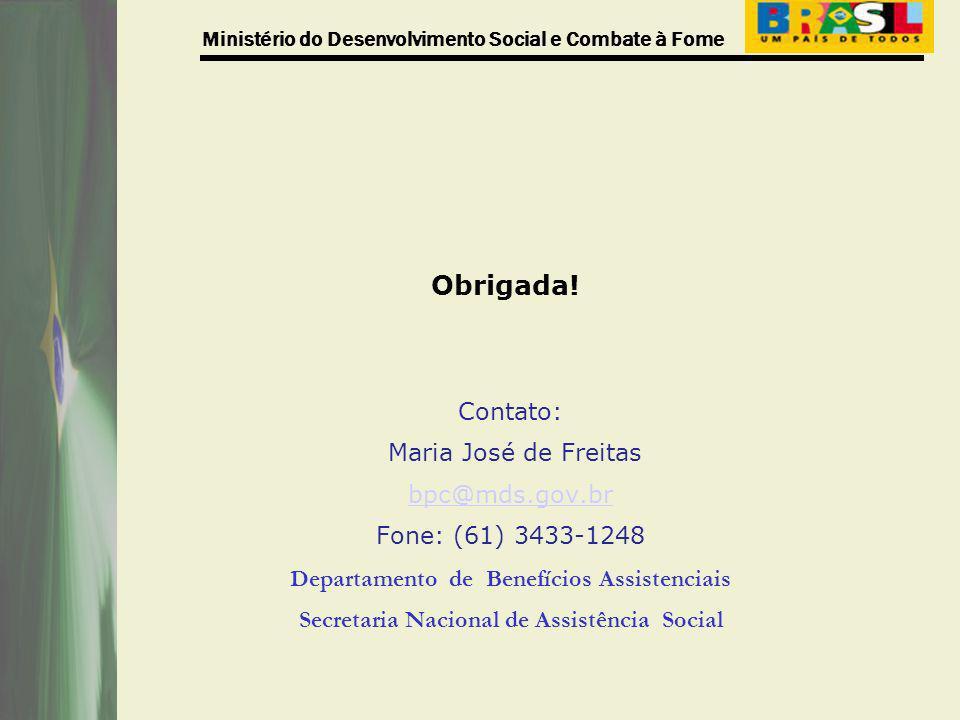 Ministério do Desenvolvimento Social e Combate à Fome Obrigada! Contato: Maria José de Freitas bpc@mds.gov.br Fone: (61) 3433-1248 Departamento de Ben
