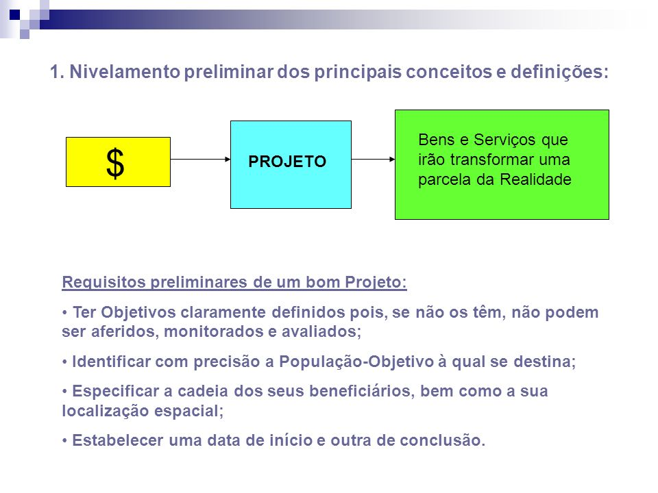 1. Nivelamento preliminar dos principais conceitos e definições: $ Bens e Serviços que irão transformar uma parcela da Realidade PROJETO Requisitos pr