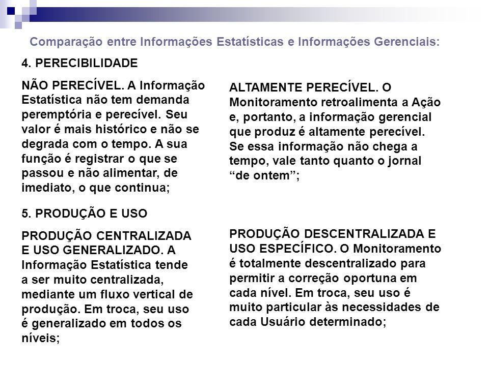 Comparação entre Informações Estatísticas e Informações Gerenciais: 4. PERECIBILIDADE NÃO PERECÍVEL. A Informação Estatística não tem demanda peremptó
