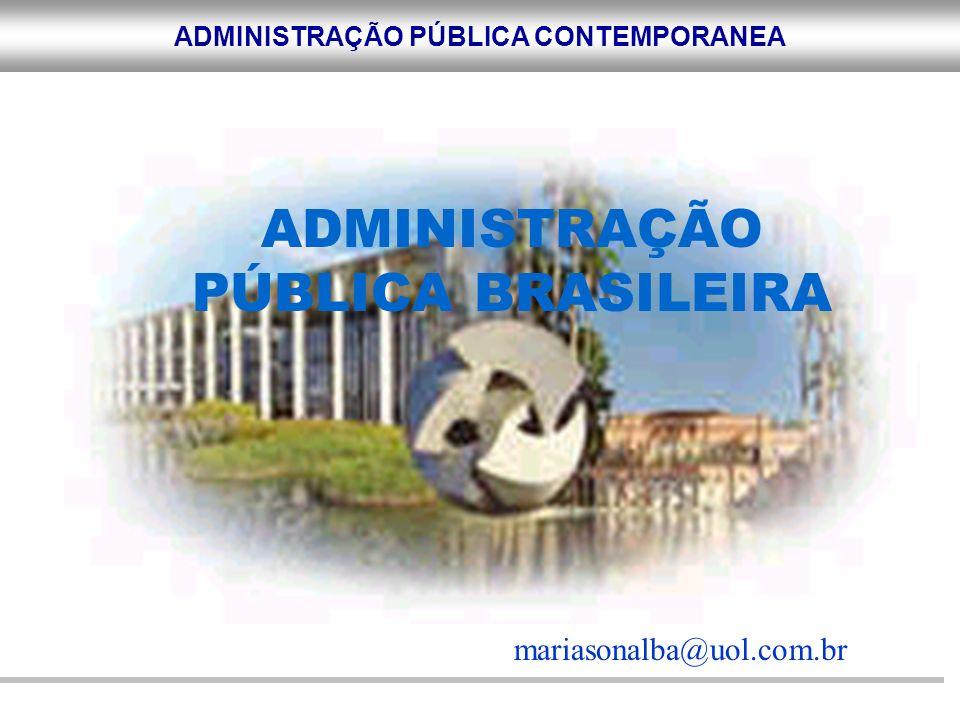 ADMINISTRAÇÃO PÚBLICA CONTEMPORANEA ADMINISTRAÇÃO PÚBLICA BRASILEIRA mariasonalba@uol.com.br