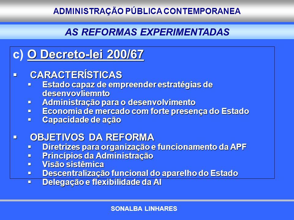 ADMINISTRAÇÃO PÚBLICA CONTEMPORANEA O Decreto-lei 200/67 c) O Decreto-lei 200/67 CARACTERÍSTICAS CARACTERÍSTICAS Estado capaz de empreender estratégia
