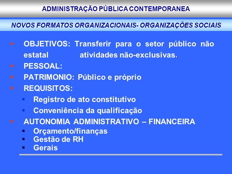 ADMINISTRAÇÃO PÚBLICA CONTEMPORANEA. OBJETIVOS: Transferir para o setor público não estatal atividades não-exclusivas. PESSOAL: PATRIMONIO: Público e