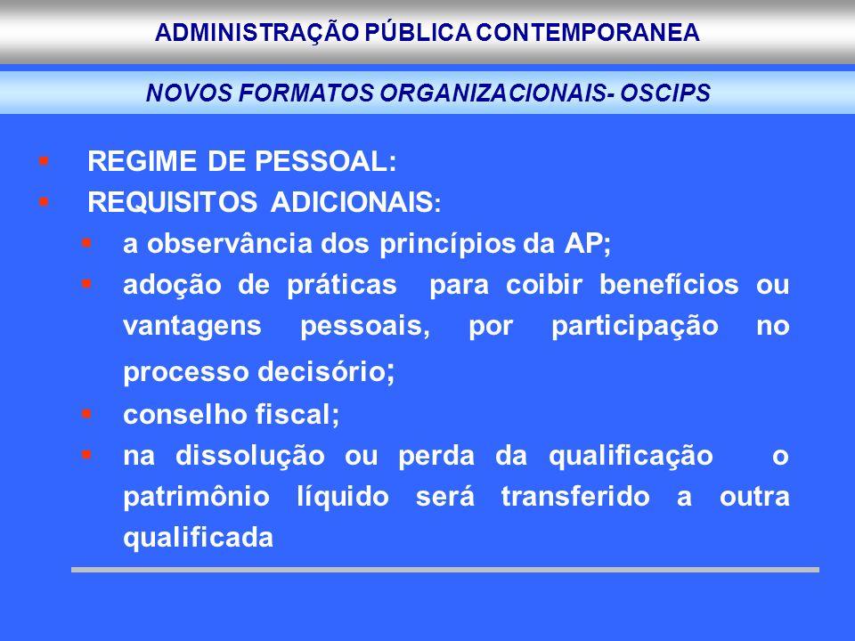 ADMINISTRAÇÃO PÚBLICA CONTEMPORANEA REGIME DE PESSOAL: REQUISITOS ADICIONAIS : a observância dos princípios da AP; adoção de práticas para coibir bene