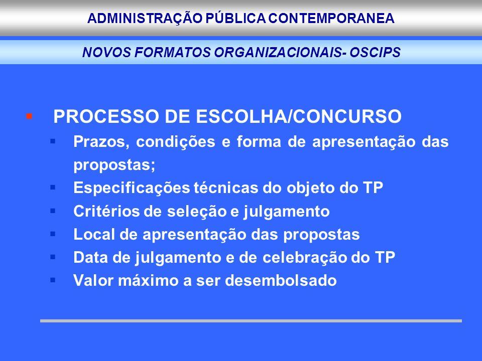 ADMINISTRAÇÃO PÚBLICA CONTEMPORANEA PROCESSO DE ESCOLHA/CONCURSO Prazos, condições e forma de apresentação das propostas; Especificações técnicas do o