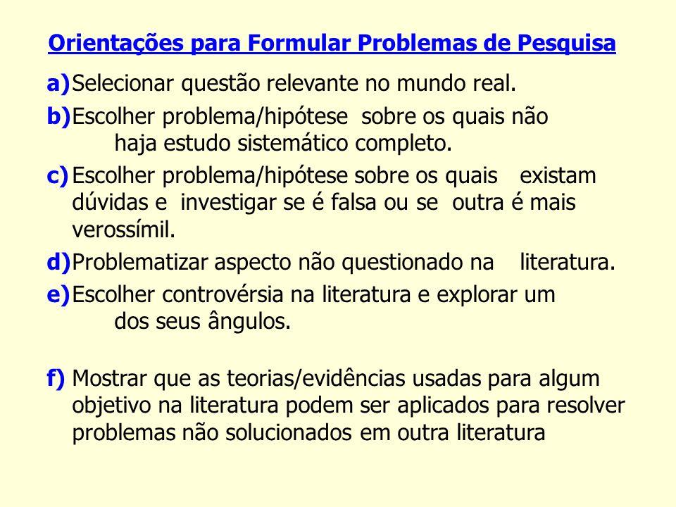 Orientações para Formular Problemas de Pesquisa a)Selecionar questão relevante no mundo real. b)Escolher problema/hipótese sobre os quais não haja est