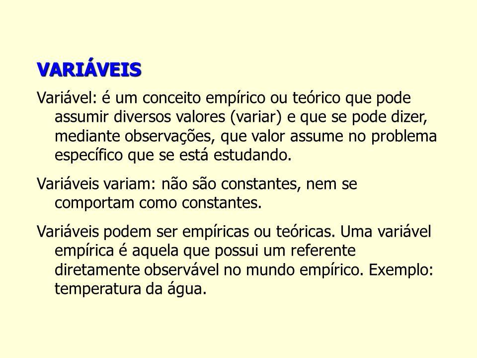 VARIÁVEIS Variável: é um conceito empírico ou teórico que pode assumir diversos valores (variar) e que se pode dizer, mediante observações, que valor
