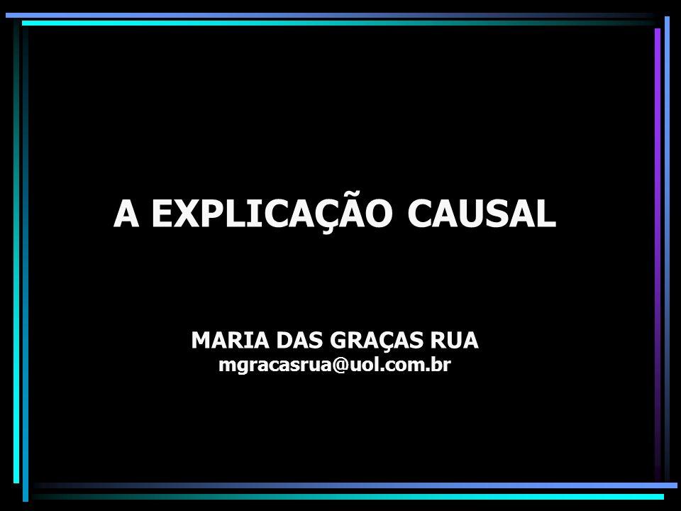 A EXPLICAÇÃO CAUSAL MARIA DAS GRAÇAS RUA mgracasrua@uol.com.br