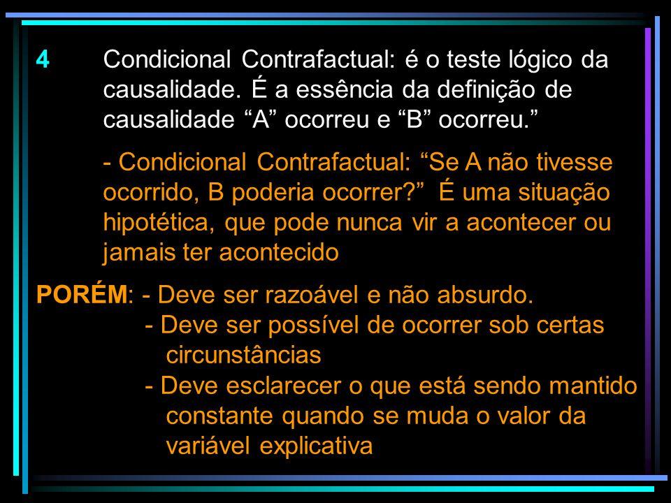 4 Condicional Contrafactual: é o teste lógico da causalidade. É a essência da definição de causalidade A ocorreu e B ocorreu. - Condicional Contrafact