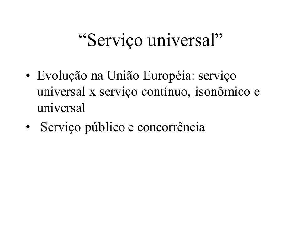 Serviço universal Evolução na União Européia: serviço universal x serviço contínuo, isonômico e universal Serviço público e concorrência