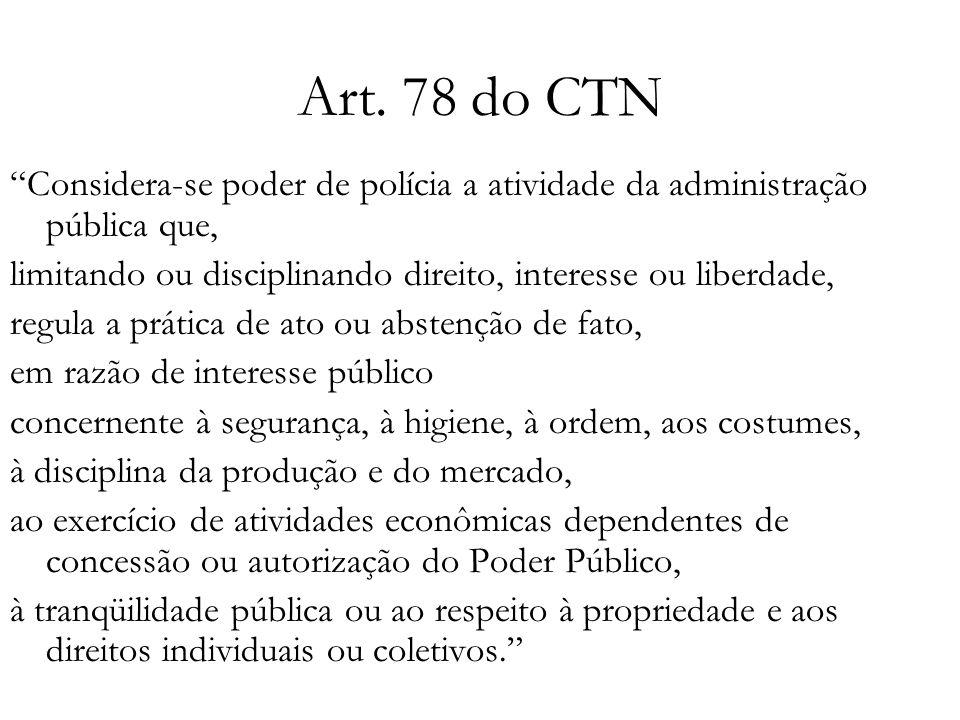 Art. 78 do CTN Considera-se poder de polícia a atividade da administração pública que, limitando ou disciplinando direito, interesse ou liberdade, reg