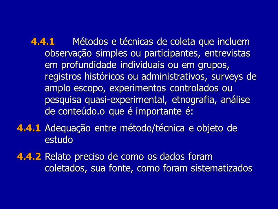 4.4.1Métodos e técnicas de coleta que incluem observação simples ou participantes, entrevistas em profundidade individuais ou em grupos, registros his