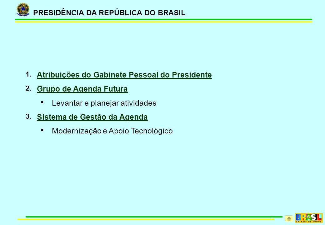 PRESIDÊNCIA DA REPÚBLICA DO BRASIL 1. Atribuições do Gabinete Pessoal do Presidente Atribuições do Gabinete Pessoal do Presidente 2. Grupo de Agenda F
