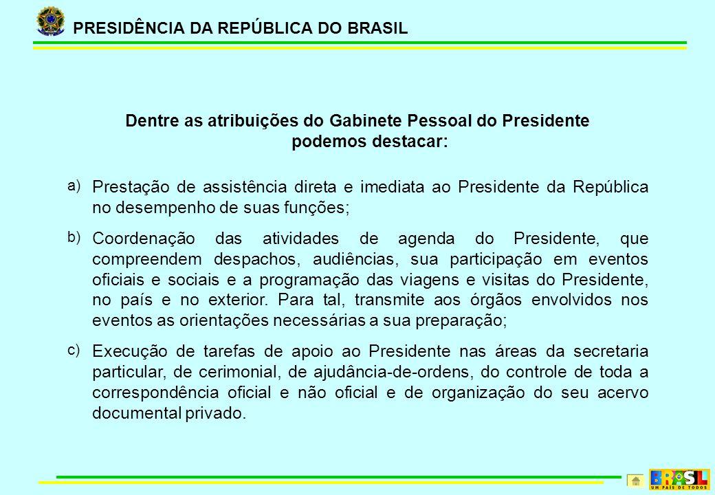PRESIDÊNCIA DA REPÚBLICA DO BRASIL Dentre as atribuições do Gabinete Pessoal do Presidente podemos destacar: a) Prestação de assistência direta e imed