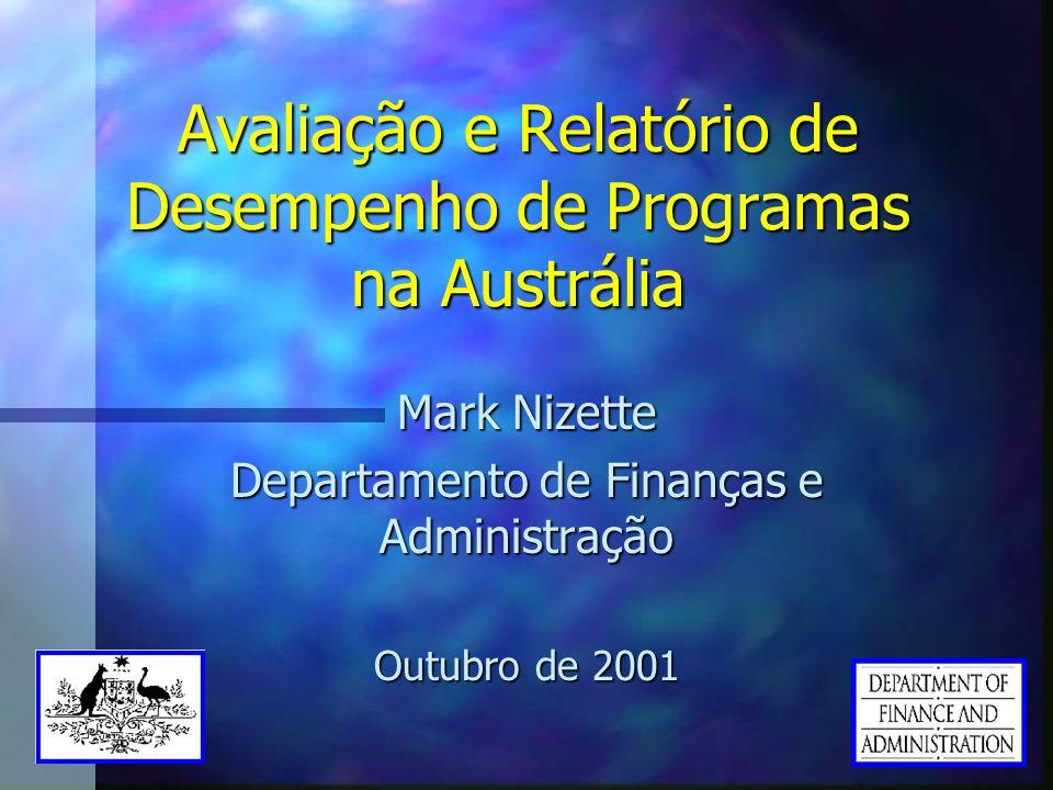 Avaliação e Relatório de Desempenho de Programas na Austrália Mark Nizette Departamento de Finanças e Administração Outubro de 2001