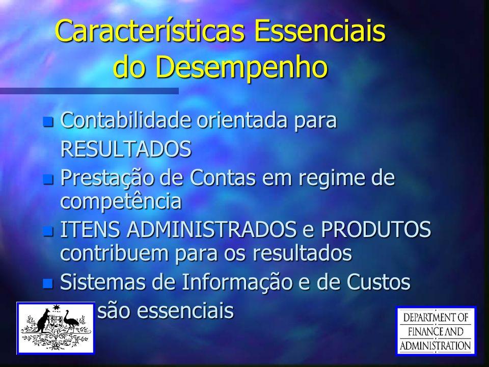 Características Essenciais do Desempenho n Contabilidade orientada para RESULTADOS n Prestação de Contas em regime de competência n ITENS ADMINISTRADO