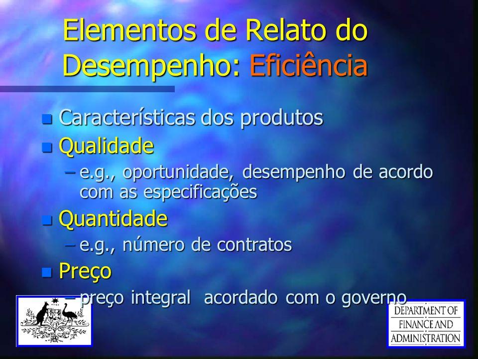 Elementos de Relato do Desempenho: Eficiência n Características dos produtos n Qualidade –e.g., oportunidade, desempenho de acordo com as especificaçõ