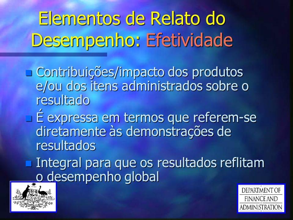 Elementos de Relato do Desempenho: Efetividade n Contribuições/impacto dos produtos e/ou dos itens administrados sobre o resultado n É expressa em ter