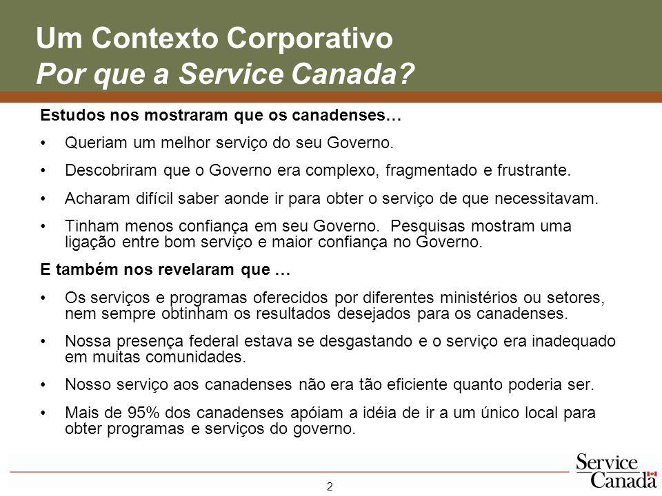 3 Service Canada Quem somos Iniciamos nossas operações como parte da Human Resources and Social Development Canada (Recursos Humanos e Desenvolvimento Social Canadá), em 2005.