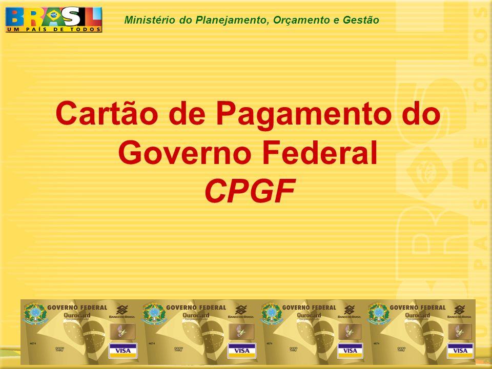 Ministério do Planejamento, Orçamento e Gestão Cartão de Pagamento do Governo Federal CPGF