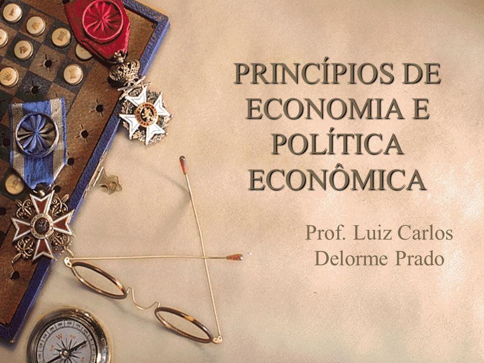 PRINCÍPIOS DE ECONOMIA E POLÍTICA ECONÔMICA Prof. Luiz Carlos Delorme Prado