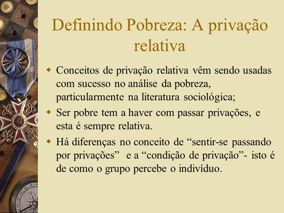 Definindo Pobreza: A Abordagem Biológica Os pobres são aqueles cujos rendimentos são insuficientes para obter um mínimo de necessidades para manter a