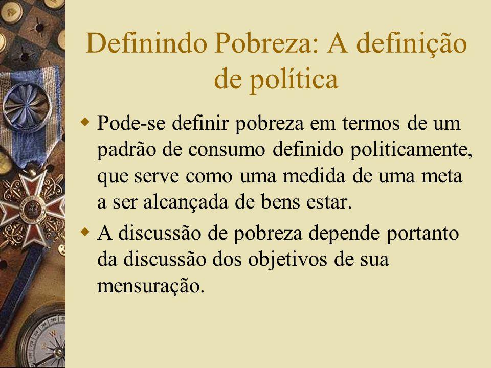 Definindo Pobreza: A privação relativa Conceitos de privação relativa vêm sendo usadas com sucesso no análise da pobreza, particularmente na literatur