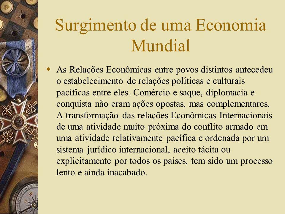 Surgimento de uma Economia Mundial As Relações Econômicas entre povos distintos antecedeu o estabelecimento de relações políticas e culturais pacíficas entre eles.