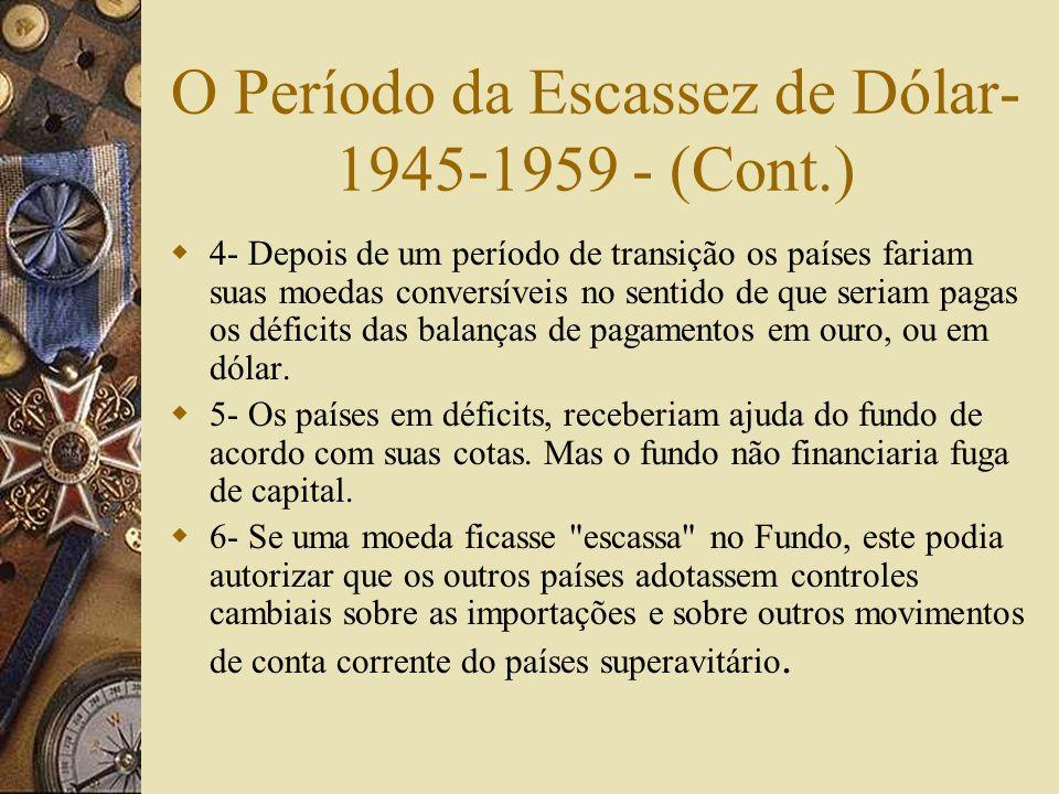 O Período da Escassez de Dólar- 1945-1959 1- FMI- Orgão permanente de coordenação; 2- Sistema de valor de par, aprovado pelo fundo, e administrado par