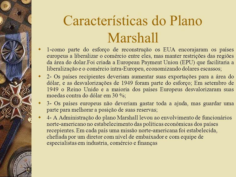Plano Marshall European Recovery Program- proposto em junho de 1947, pelo secretário de Estado Marshall em Harvard. Um acordo de 4 anos nas quais os E