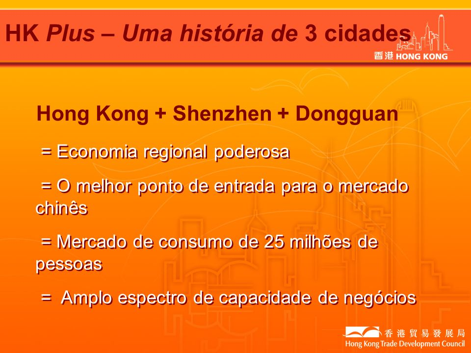 Hong Kong + Shenzhen + Dongguan HK Plus – Uma história de 3 cidades = Economia regional poderosa = O melhor ponto de entrada para o mercado chinês = M