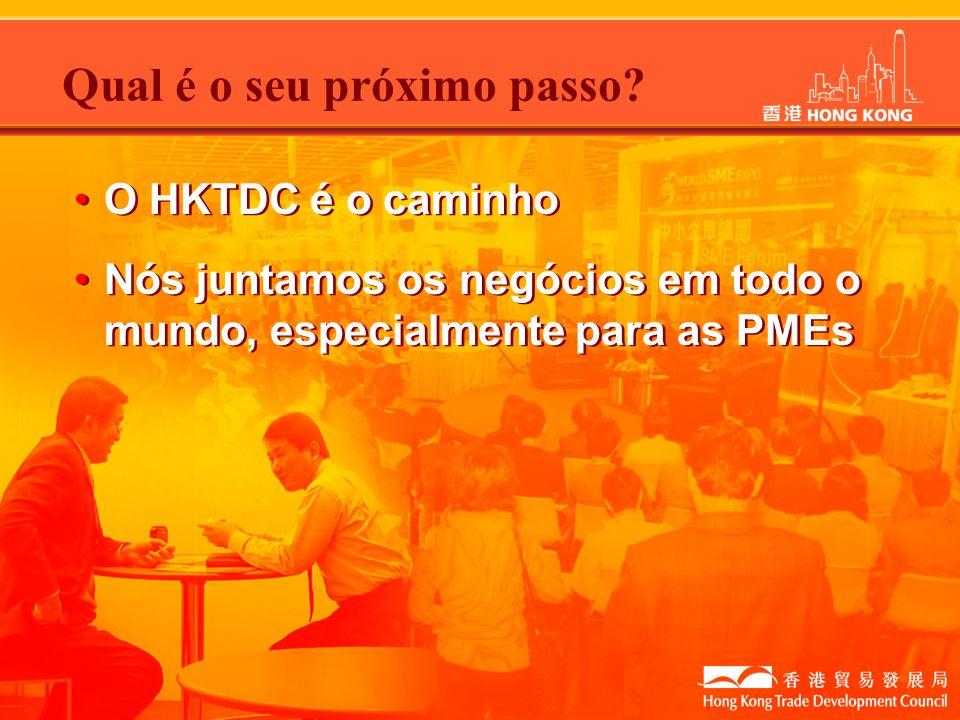 O HKTDC é o caminho Nós juntamos os negócios em todo o mundo, especialmente para as PMEs O HKTDC é o caminho Nós juntamos os negócios em todo o mundo,