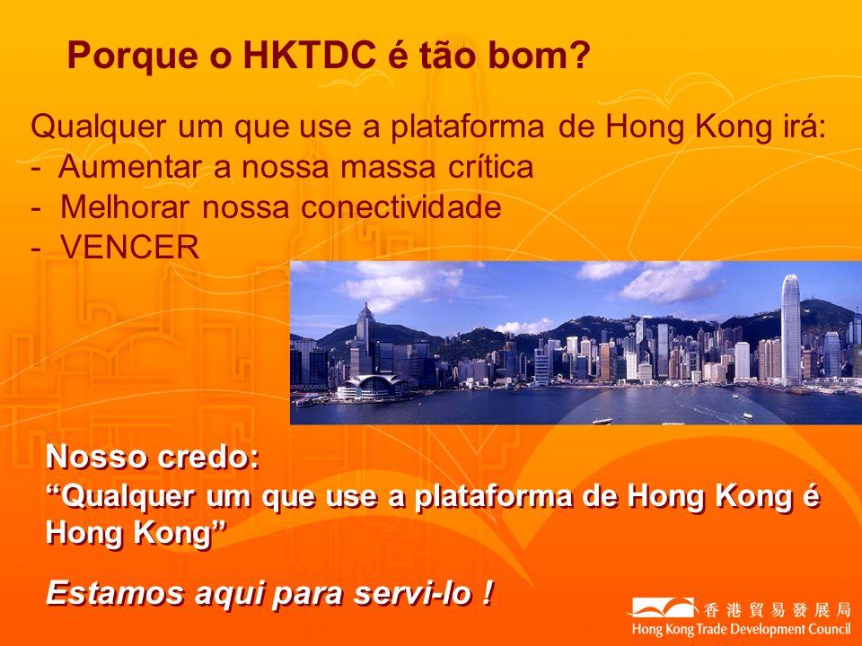 Porque o HKTDC é tão bom? Nosso credo: Qualquer um que use a plataforma de Hong Kong é Hong Kong Estamos aqui para servi-lo ! Nosso credo: Qualquer um