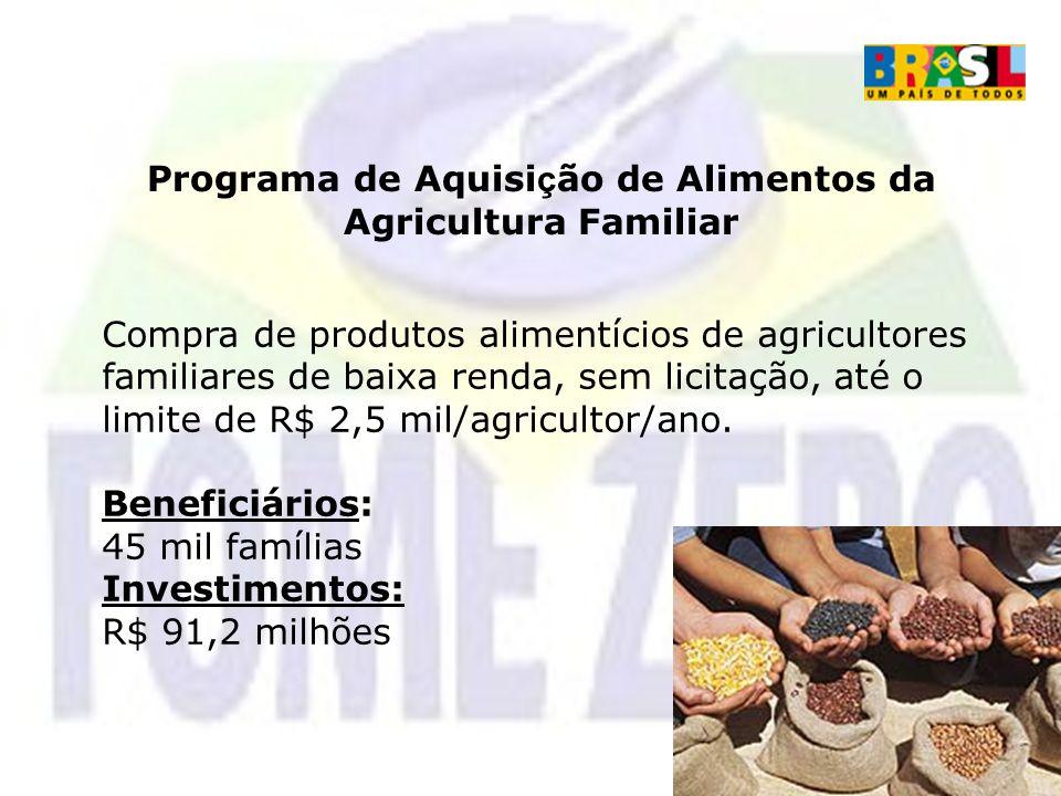 Programa de Aquisi ç ão de Alimentos da Agricultura Familiar Compra de produtos alimentícios de agricultores familiares de baixa renda, sem licitação,