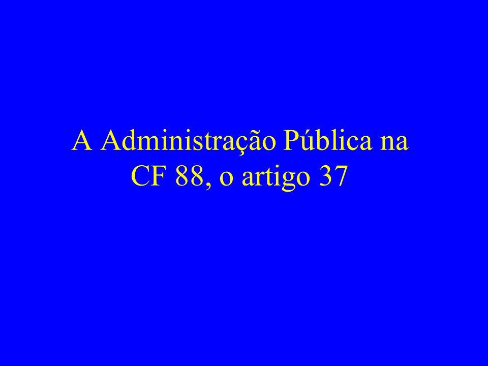 A Administração Pública na CF 88, o artigo 37