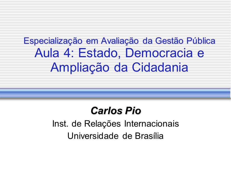 Especialização em Avaliação da Gestão Pública Especialização em Avaliação da Gestão Pública Aula 4: Estado, Democracia e Ampliação da Cidadania Carlos