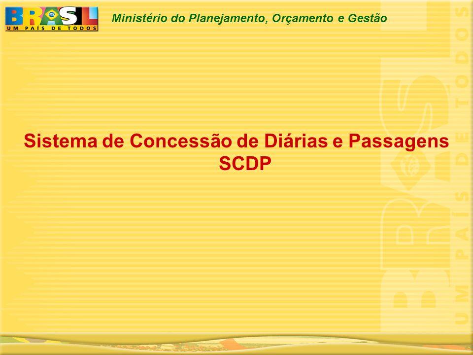 Ministério do Planejamento, Orçamento e Gestão Sistema de Concessão de Diárias e Passagens SCDP