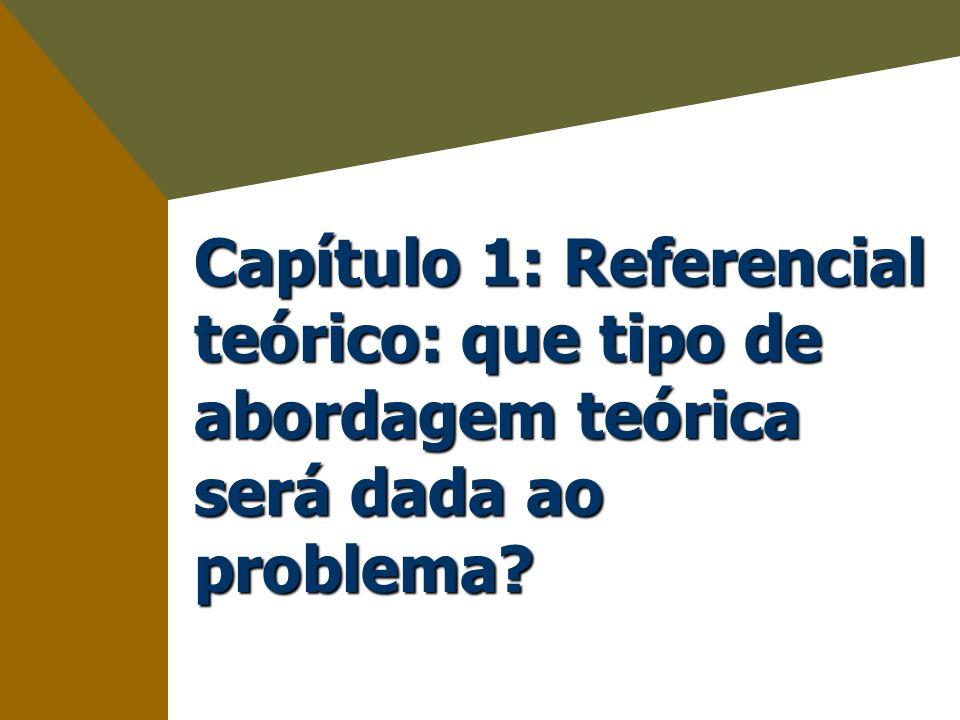 Capítulo 1: Referencial teórico: que tipo de abordagem teórica será dada ao problema?