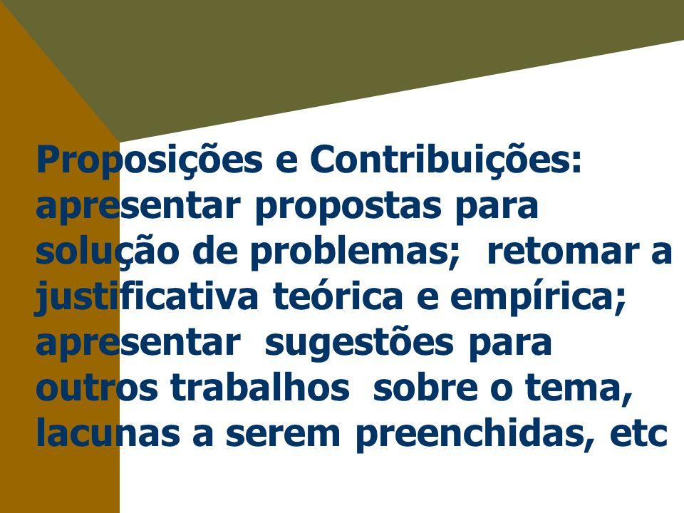Proposições e Contribuições: apresentar propostas para solução de problemas; retomar a justificativa teórica e empírica; apresentar sugestões para out