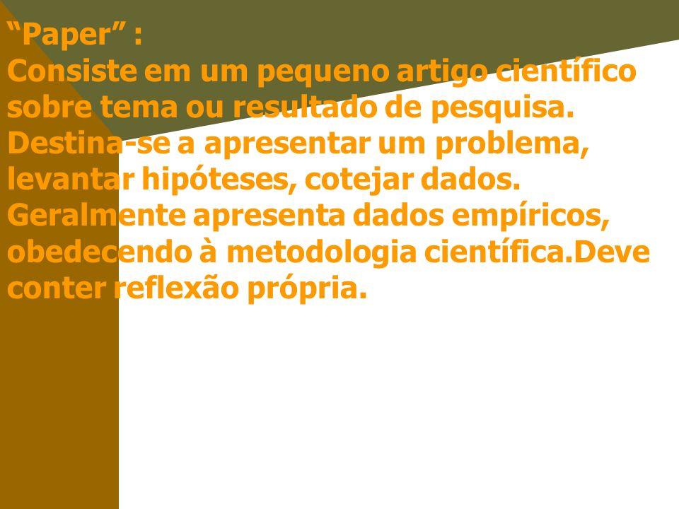 Paper : Consiste em um pequeno artigo científico sobre tema ou resultado de pesquisa. Destina-se a apresentar um problema, levantar hipóteses, cotejar