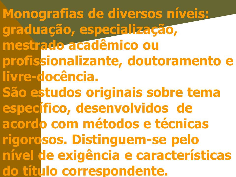 Monografias de diversos níveis: graduação, especialização, mestrado acadêmico ou profissionalizante, doutoramento e livre-docência. São estudos origin