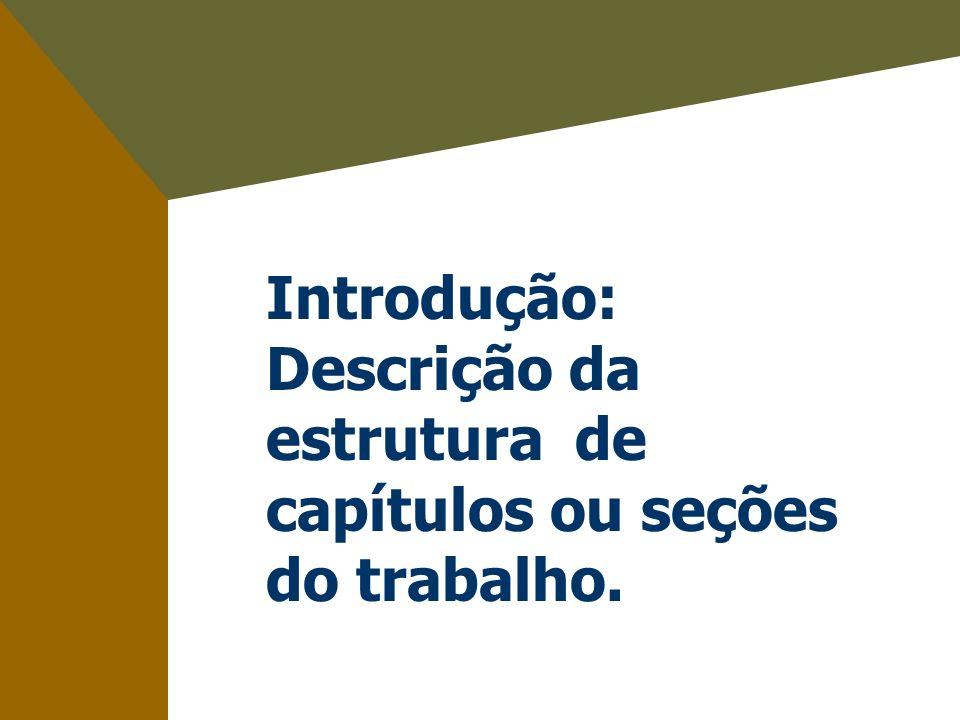 Introdução: Descrição da estrutura de capítulos ou seções do trabalho.