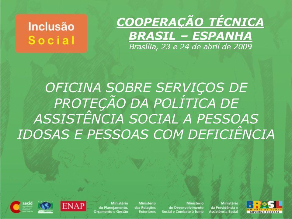 OFICINA SOBRE SERVIÇOS DE PROTEÇÃO DA POLÍTICA DE ASSISTÊNCIA SOCIAL A PESSOAS IDOSAS E PESSOAS COM DEFICIÊNCIA COOPERAÇÃO TÉCNICA BRASIL – ESPANHA Br