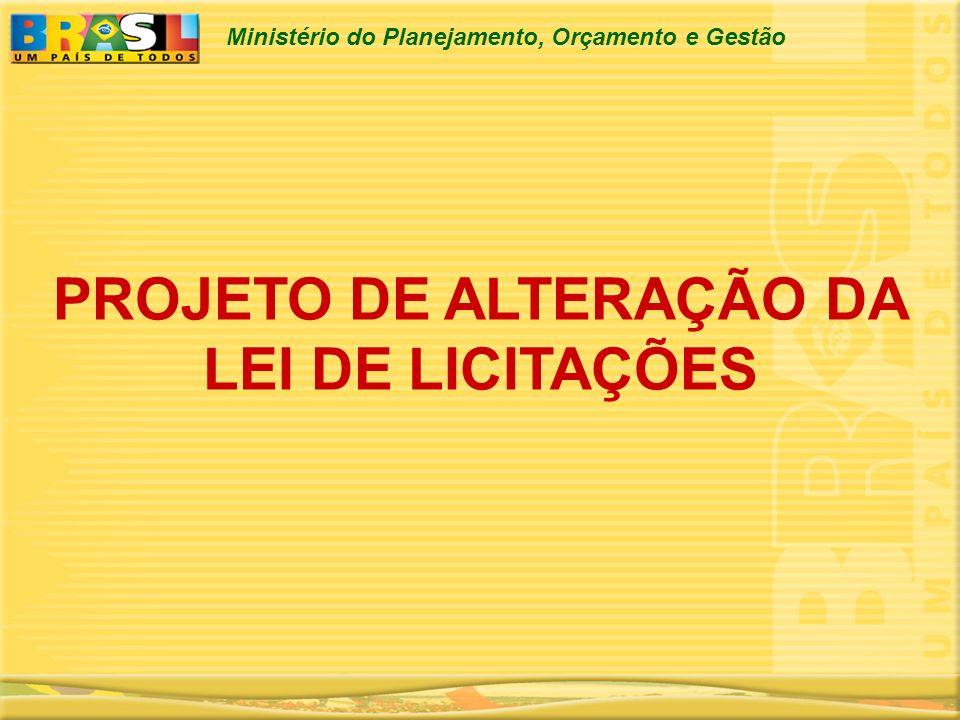 Ministério do Planejamento, Orçamento e Gestão PROJETO DE ALTERAÇÃO DA LEI 8.666/93 A Lei 8.666/93 restringir-se-á a contratação de bens e serviços não comuns, como por exemplo, obras e consultorias especializada.