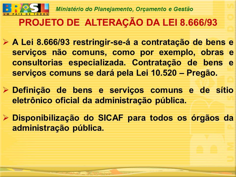 Ministério do Planejamento, Orçamento e Gestão PROJETO DE ALTERAÇÃO DA LEI 8.666/93 A Lei 8.666/93 restringir-se-á a contratação de bens e serviços nã