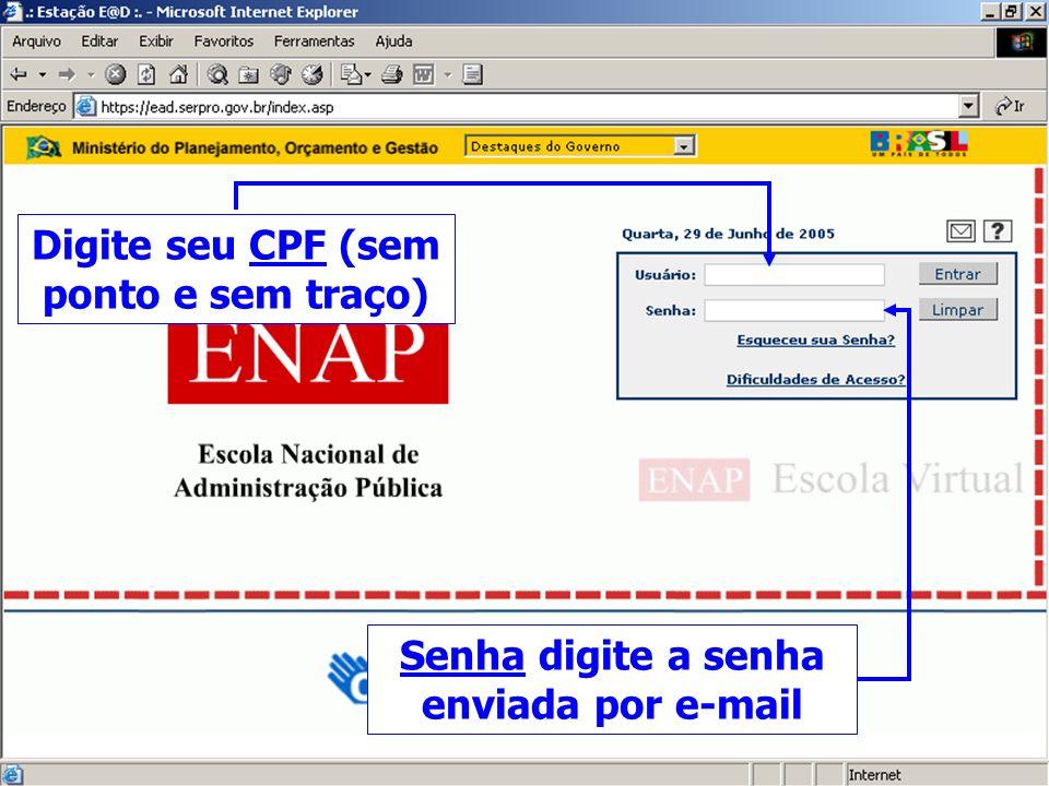 Escola Virtual - Login Senha digite a senha enviada por e-mail Digite seu CPF (sem ponto e sem traço)
